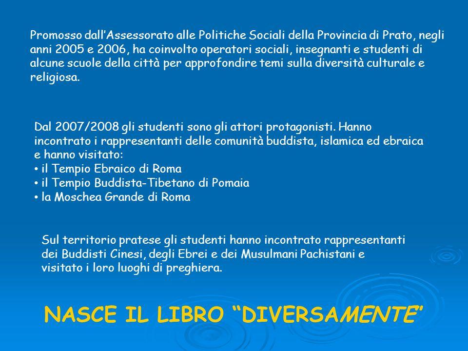 Promosso dallAssessorato alle Politiche Sociali della Provincia di Prato, negli anni 2005 e 2006, ha coinvolto operatori sociali, insegnanti e student