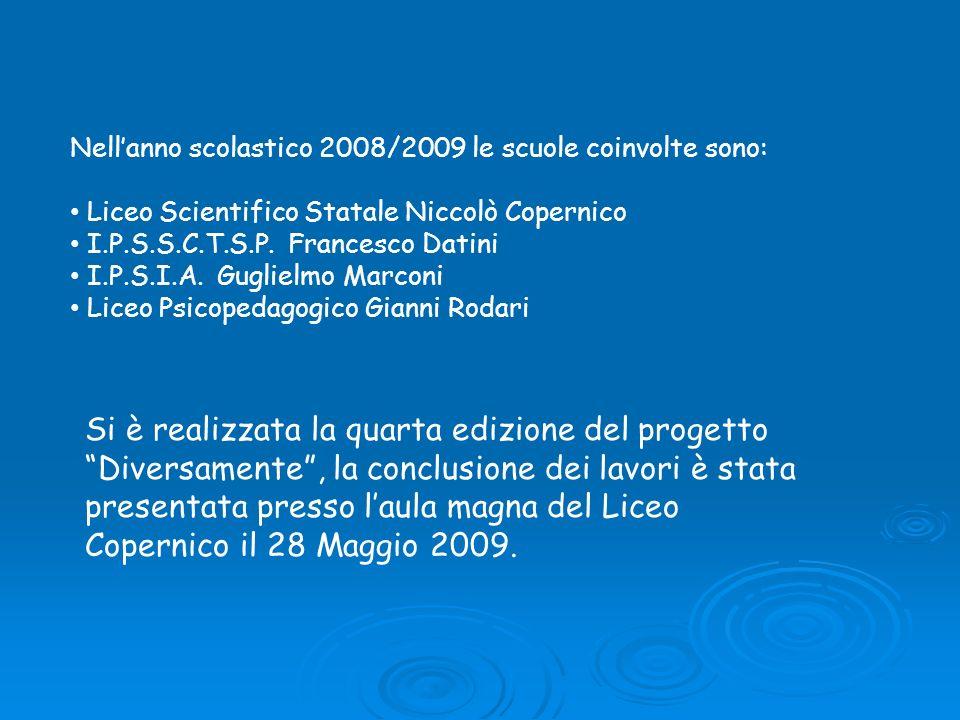 Nellanno scolastico 2008/2009 le scuole coinvolte sono: Liceo Scientifico Statale Niccolò Copernico I.P.S.S.C.T.S.P. Francesco Datini I.P.S.I.A. Gugli