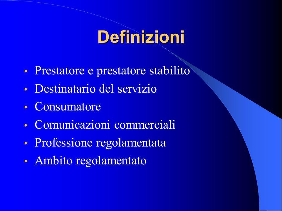 Definizioni Prestatore e prestatore stabilito Destinatario del servizio Consumatore Comunicazioni commerciali Professione regolamentata Ambito regolamentato