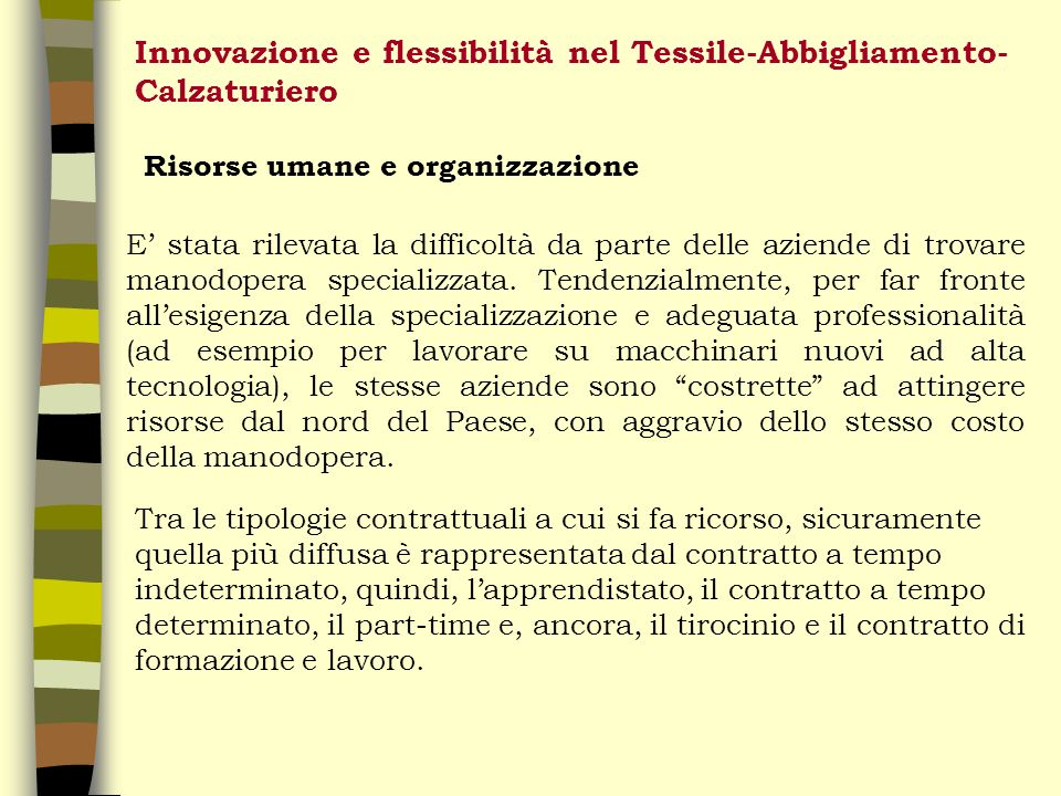 Innovazione e flessibilità nel Tessile-Abbigliamento- Calzaturiero Risorse umane e organizzazione E stata rilevata la difficoltà da parte delle aziende di trovare manodopera specializzata.