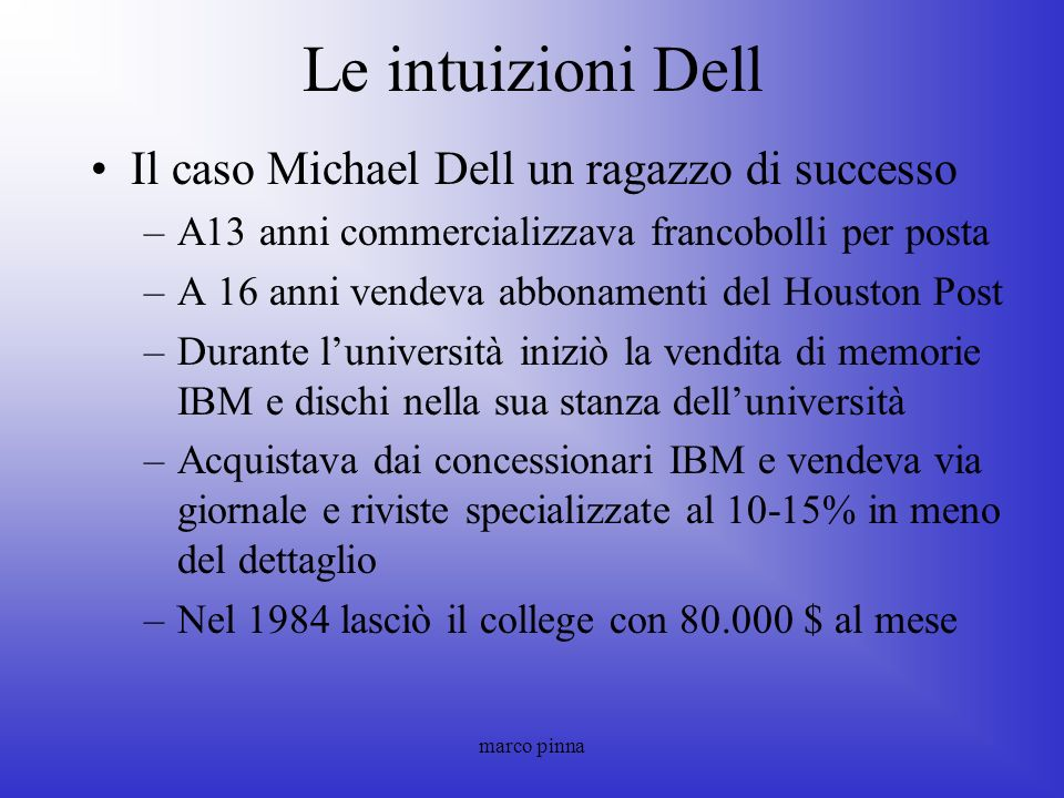 marco pinna Le intuizioni Dell Il caso Michael Dell un ragazzo di successo –A13 anni commercializzava francobolli per posta –A 16 anni vendeva abbonam