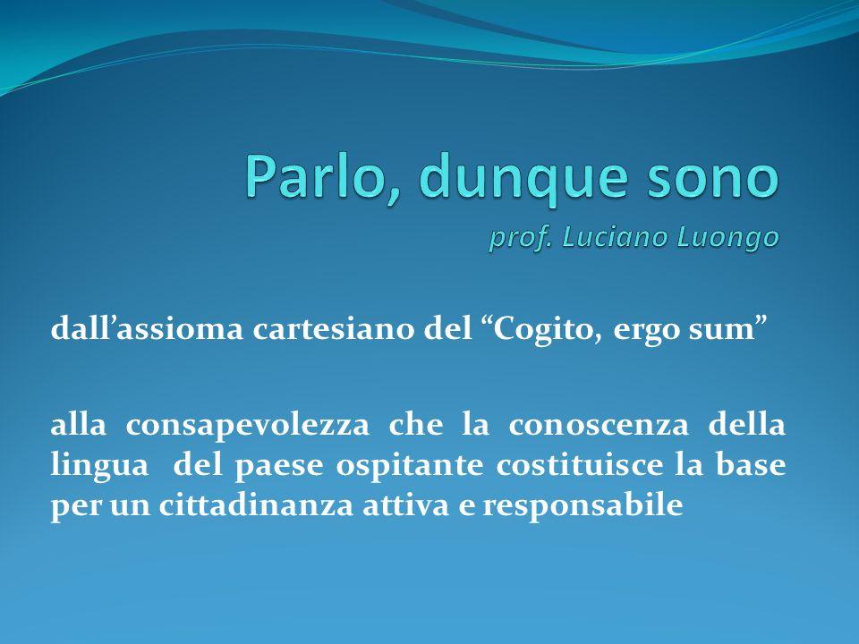 dallassioma cartesiano del Cogito, ergo sum alla consapevolezza che la conoscenza della lingua del paese ospitante costituisce la base per un cittadinanza attiva e responsabile