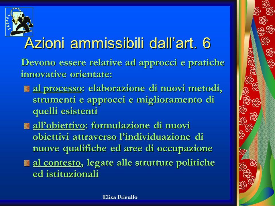 Elisa Frisullo Art. 6 del regolamento relativo al Fondo Sociale Europeo Questa disposizione sostiene lo sviluppo e la sperimentazione di azioni innova