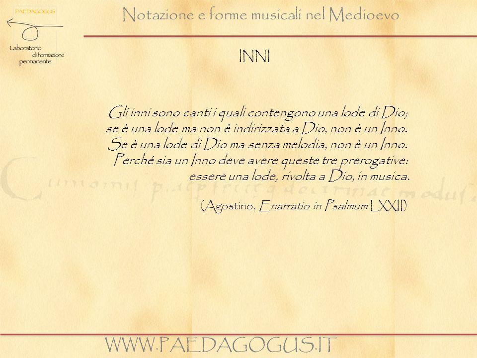 Notazione e forme musicali nel Medioevo WWW.PAEDAGOGUS.IT INNI Gli inni sono canti i quali contengono una lode di Dio; se è una lode ma non è indirizz