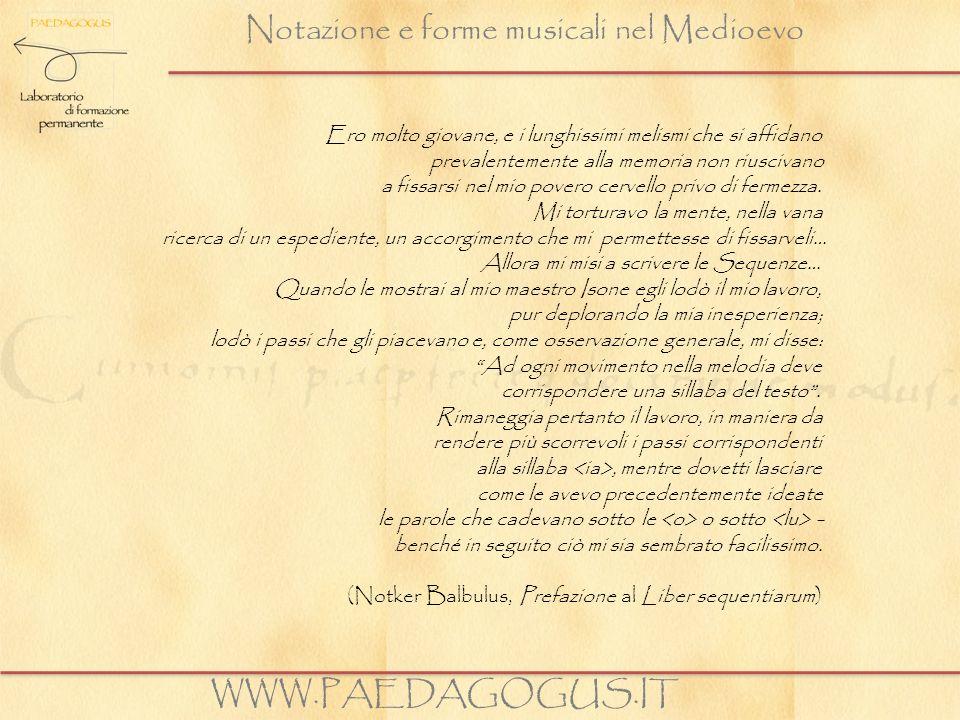 Notazione e forme musicali nel Medioevo WWW.PAEDAGOGUS.IT Ero molto giovane, e i lunghissimi melismi che si affidano prevalentemente alla memoria non