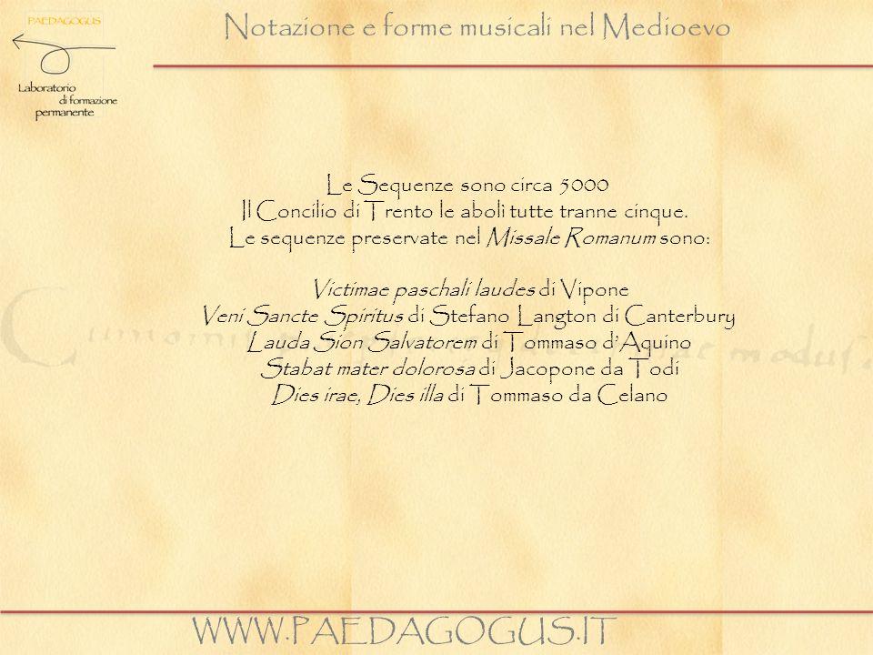 Notazione e forme musicali nel Medioevo WWW.PAEDAGOGUS.IT Le Sequenze sono circa 5000 Il Concilio di Trento le abolì tutte tranne cinque. Le sequenze