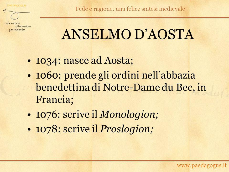 ANSELMO DAOSTA 1034: nasce ad Aosta; 1060: prende gli ordini nellabbazia benedettina di Notre-Dame du Bec, in Francia; 1076: scrive il Monologion; 107