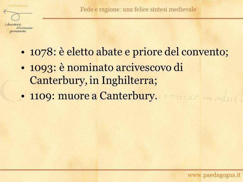 1078: è eletto abate e priore del convento; 1093: è nominato arcivescovo di Canterbury, in Inghilterra; 1109: muore a Canterbury. www.paedagogus.it Fe