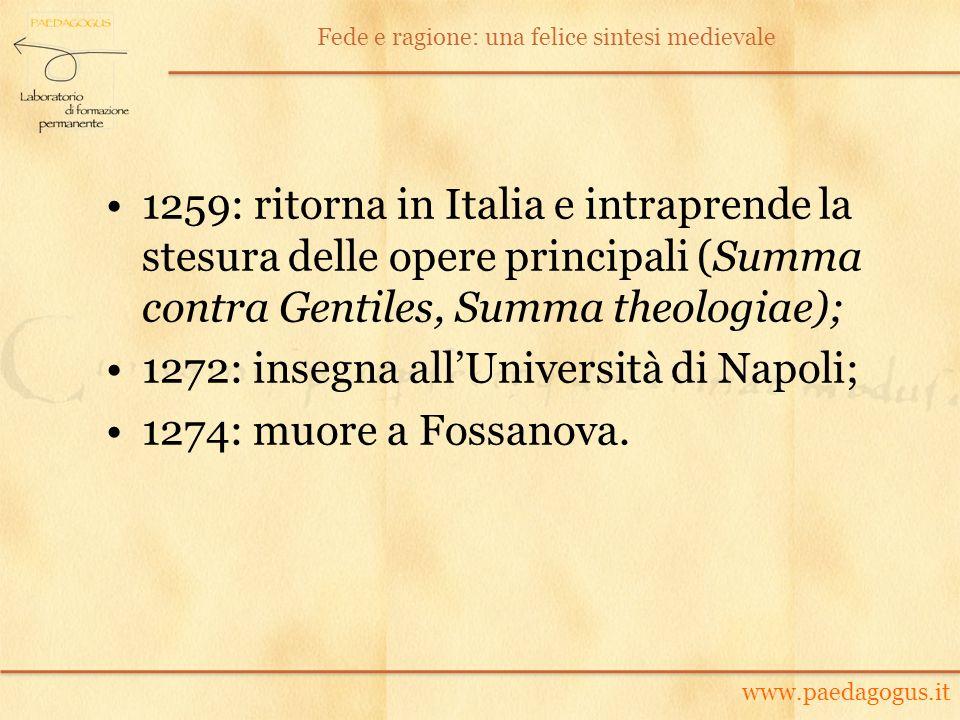 1259: ritorna in Italia e intraprende la stesura delle opere principali (Summa contra Gentiles, Summa theologiae); 1272: insegna allUniversità di Napo