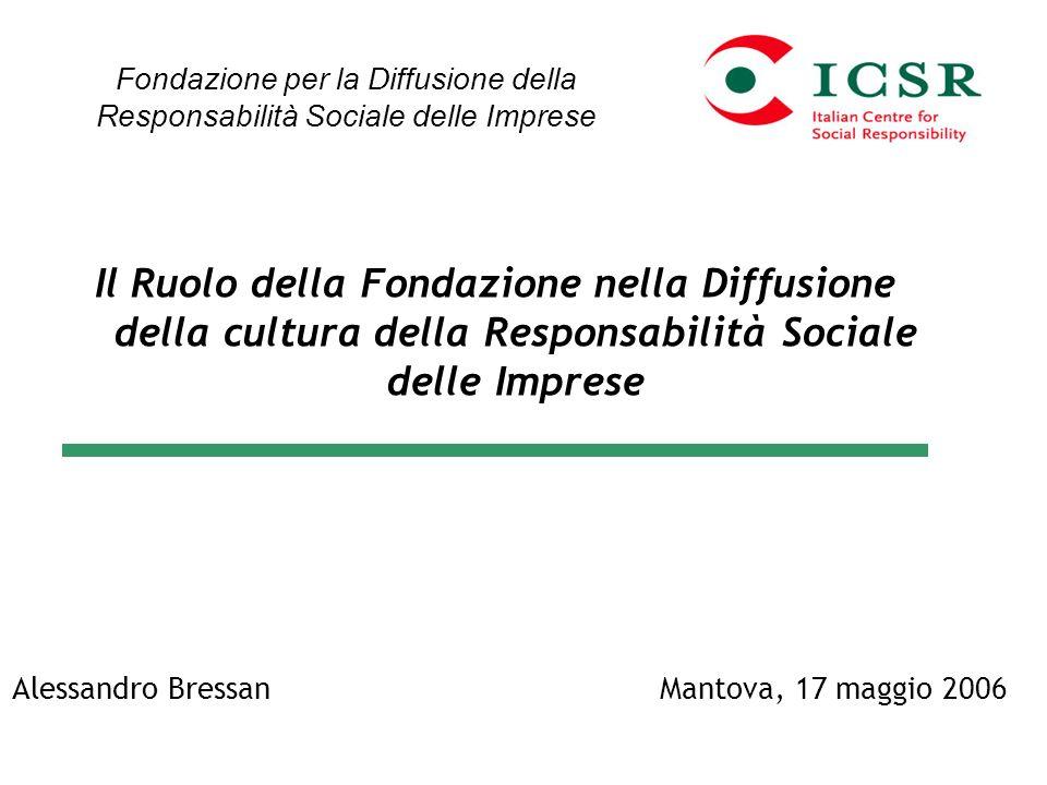 Il Ruolo della Fondazione nella Diffusione della cultura della Responsabilità Sociale delle Imprese Fondazione per la Diffusione della Responsabilità