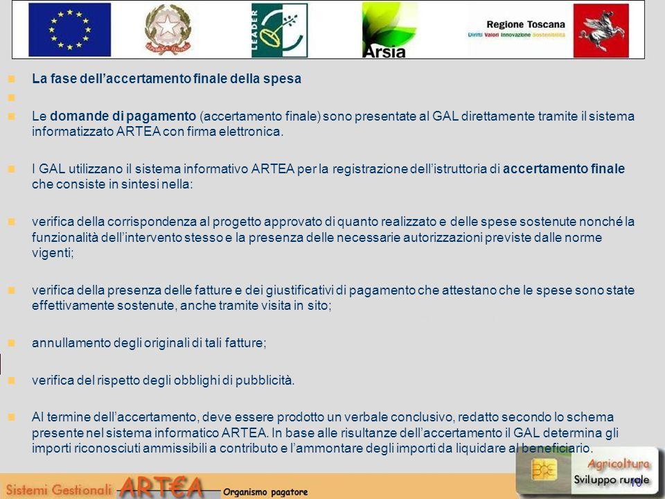 La fase dellaccertamento finale della spesa Le domande di pagamento (accertamento finale) sono presentate al GAL direttamente tramite il sistema informatizzato ARTEA con firma elettronica.