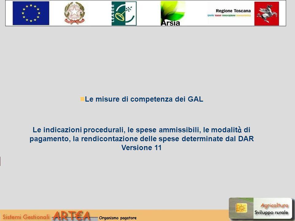 Le misure di competenza dei GAL Le indicazioni procedurali, le spese ammissibili, le modalit à di pagamento, la rendicontazione delle spese determinate dal DAR Versione 11