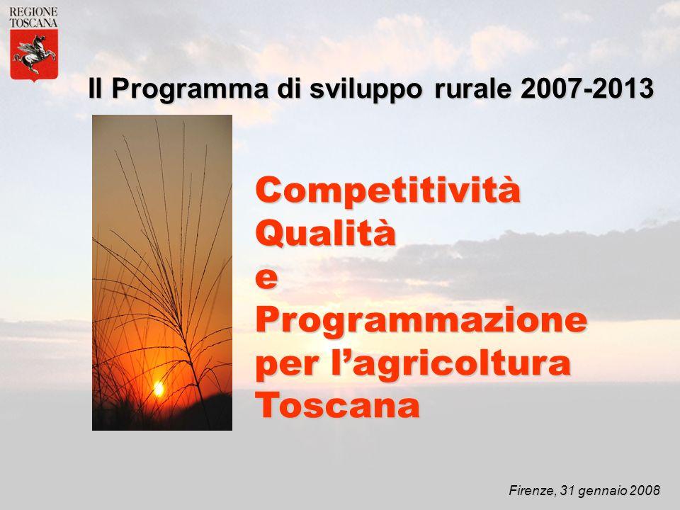 Firenze, 31 gennaio 2008 Il Programma di sviluppo rurale 2007-2013 CompetitivitàQualitàeProgrammazione per lagricoltura Toscana