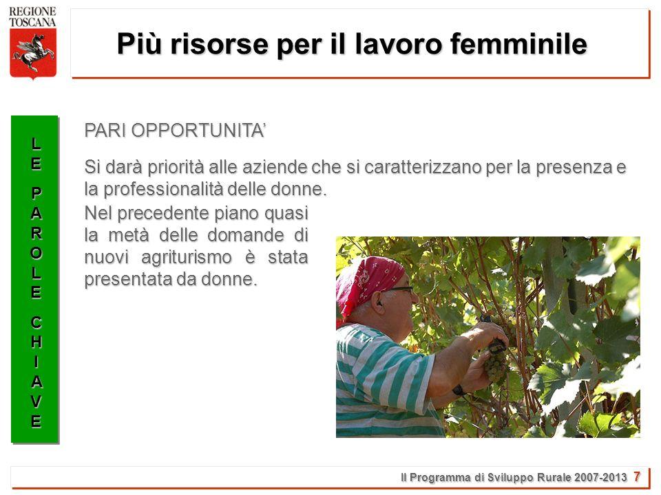 Il Programma di Sviluppo Rurale 2007-2013 8 Più sostegno ai giovani LELEPAROLEPAROLECHIAVECHIAVELELEPAROLEPAROLECHIAVECHIAVE Si punta a un forte ricambio generazionale finanziando con 45 milioni di euro una specifica misura.