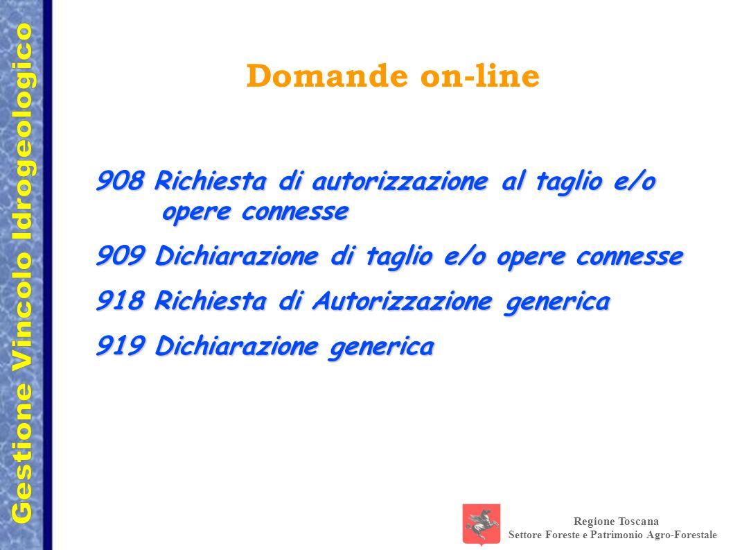 Regione Toscana Settore Foreste e Patrimonio Agro-Forestale Domande on-line 908 Richiesta di autorizzazione al taglio e/o opere connesse 909 Dichiaraz