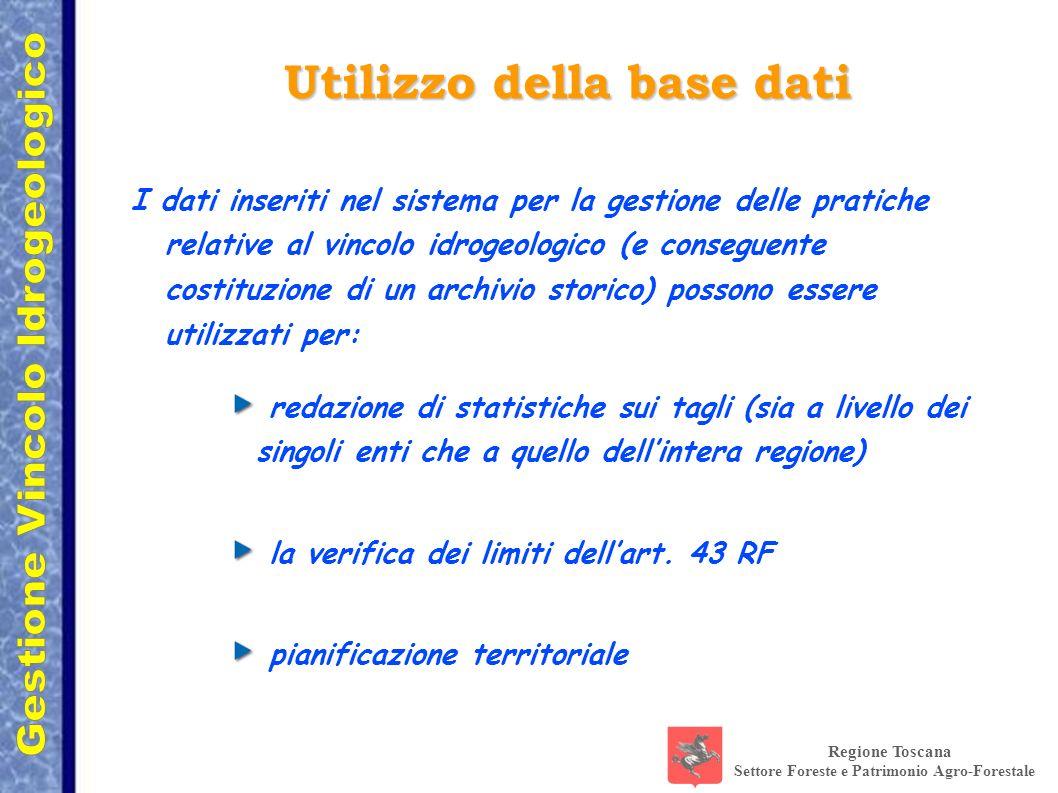 Regione Toscana Settore Foreste e Patrimonio Agro-Forestale Utilizzo della base dati I dati inseriti nel sistema per la gestione delle pratiche relati