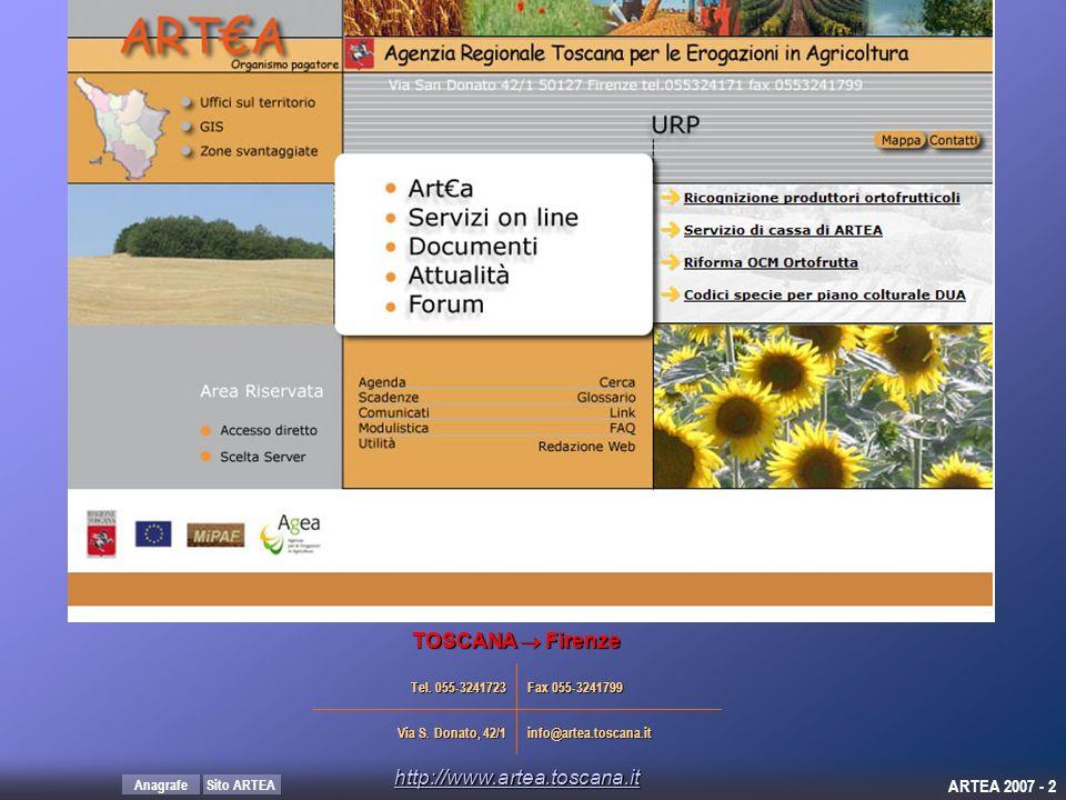 Sito ARTEAAnagrafe ARTEA 2007 - 2 TOSCANA Firenze Tel. 055-3241723 Fax 055-3241799 Via S. Donato, 42/1 info@artea.toscana.it http://www.artea.toscana.