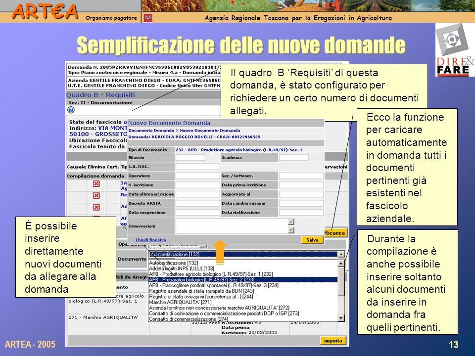 ARTA Organismo pagatore Agenzia Regionale Toscana per le Erogazioni in Agricoltura 13 ARTEA - 2005 Semplificazione delle nuove domande collegate al fa