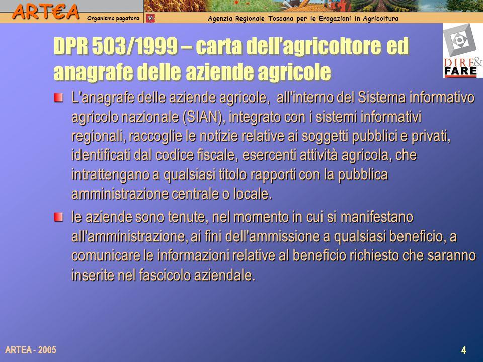 ARTA Organismo pagatore Agenzia Regionale Toscana per le Erogazioni in Agricoltura 4 ARTEA - 2005 DPR 503/1999 – carta dellagricoltore ed anagrafe del