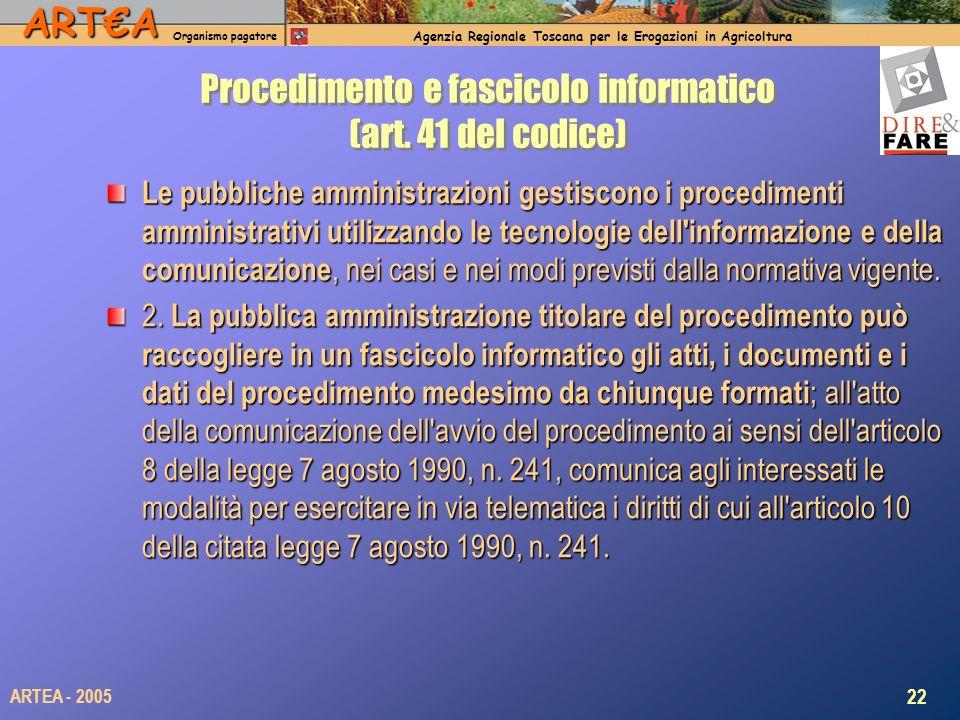 ARTA Organismo pagatore Agenzia Regionale Toscana per le Erogazioni in Agricoltura 22 ARTEA - 2005 Procedimento e fascicolo informatico (art. 41 del c