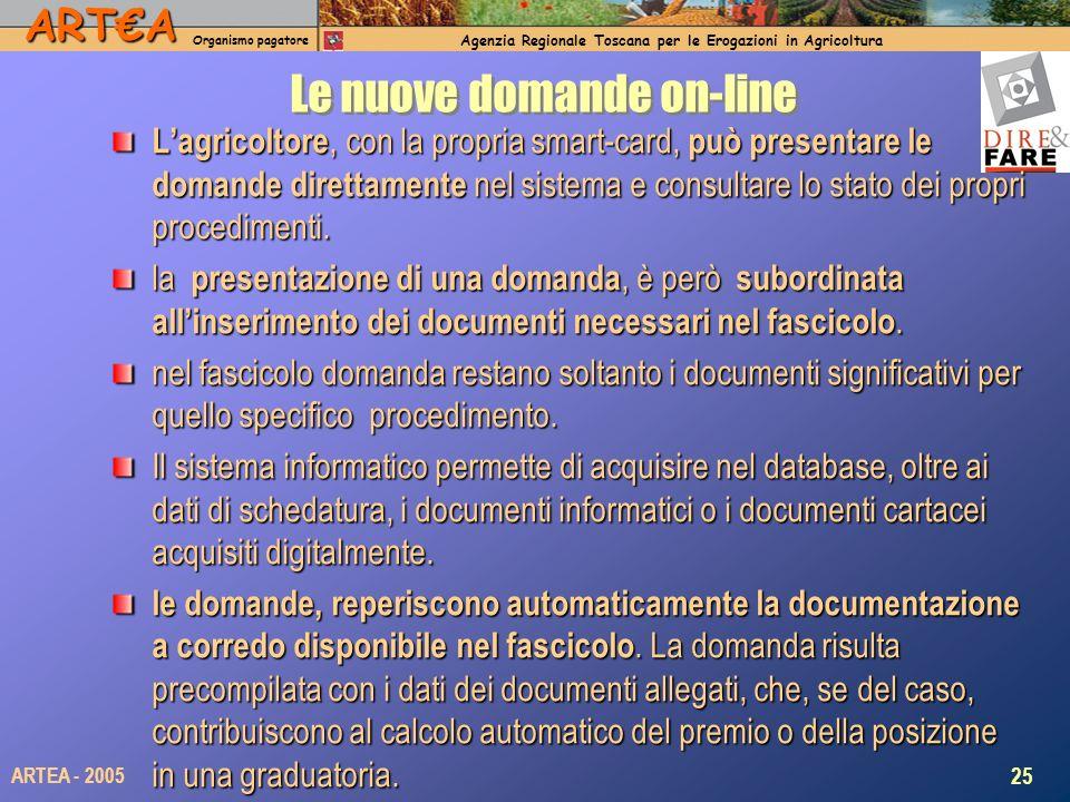 ARTA Organismo pagatore Agenzia Regionale Toscana per le Erogazioni in Agricoltura 25 ARTEA - 2005 Le nuove domande on-line Lagricoltore, con la propr