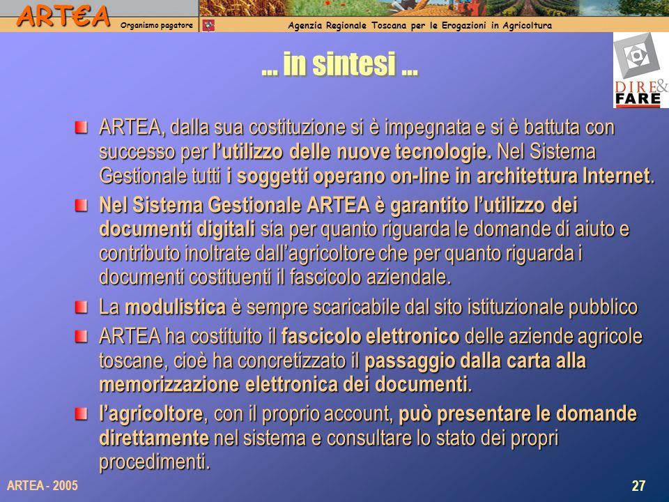 ARTA Organismo pagatore Agenzia Regionale Toscana per le Erogazioni in Agricoltura 27 ARTEA - 2005 … in sintesi … ARTEA, dalla sua costituzione si è i