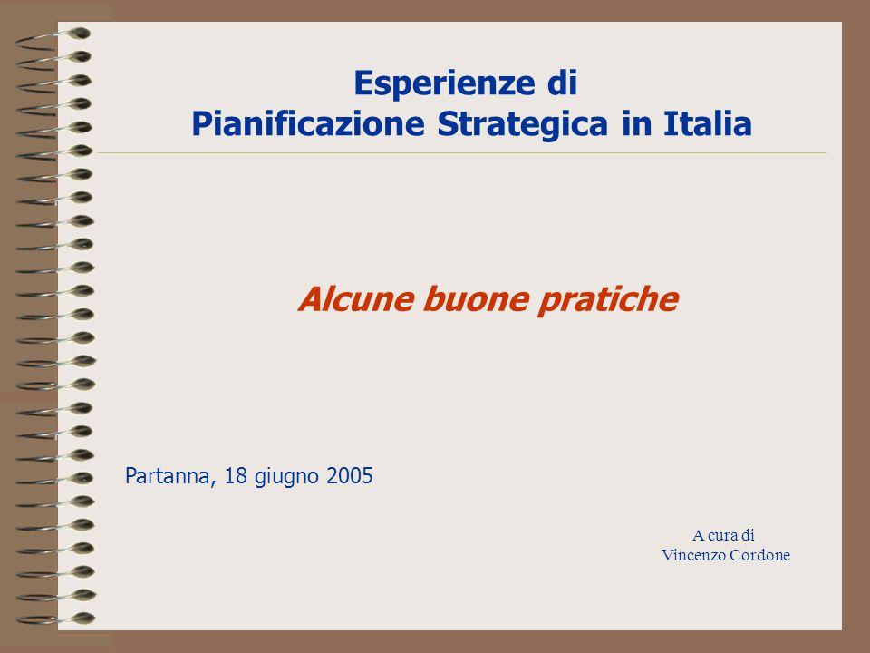 Esperienze di Pianificazione Strategica in Italia A cura di Vincenzo Cordone Alcune buone pratiche Partanna, 18 giugno 2005