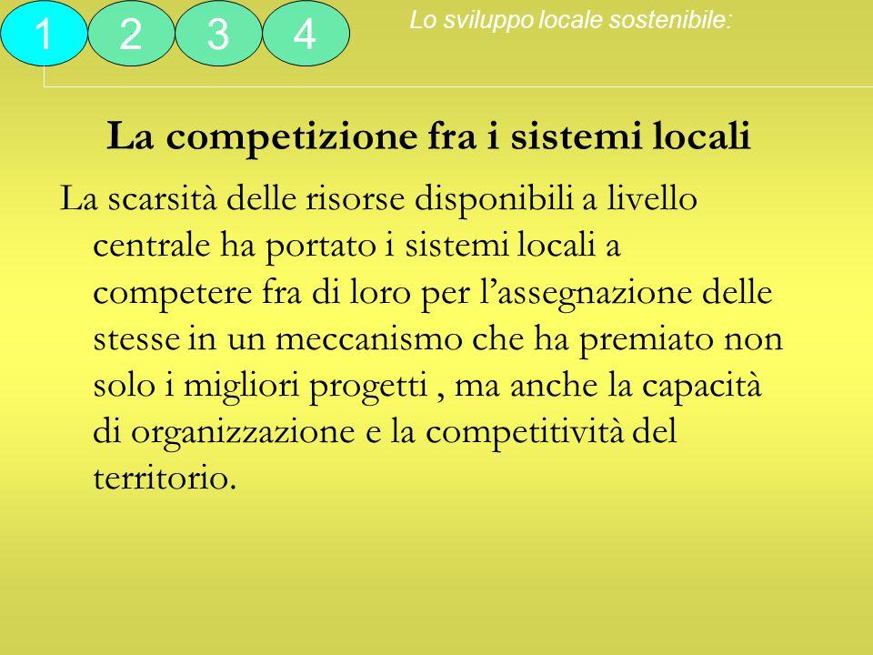 La competizione fra i sistemi locali La scarsità delle risorse disponibili a livello centrale ha portato i sistemi locali a competere fra di loro per