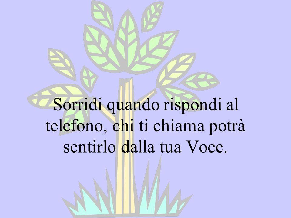 Sorridi quando rispondi al telefono, chi ti chiama potrà sentirlo dalla tua Voce.