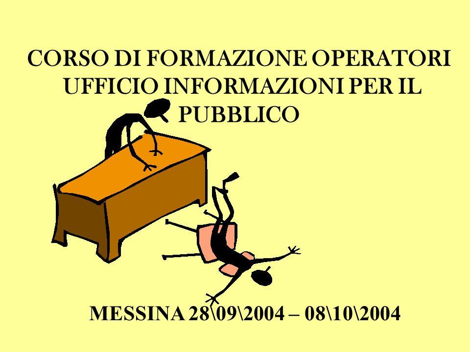 CORSO DI FORMAZIONE OPERATORI UFFICIO INFORMAZIONI PER IL PUBBLICO MESSINA 28\09\2004 – 08\10\2004