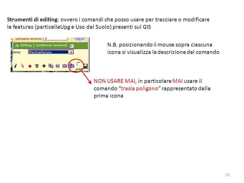 23 Strumenti di editing: ovvero i comandi che posso usare per tracciare o modificare le features (particelleUpg e Uso del Suolo) presenti sul GIS N.B.