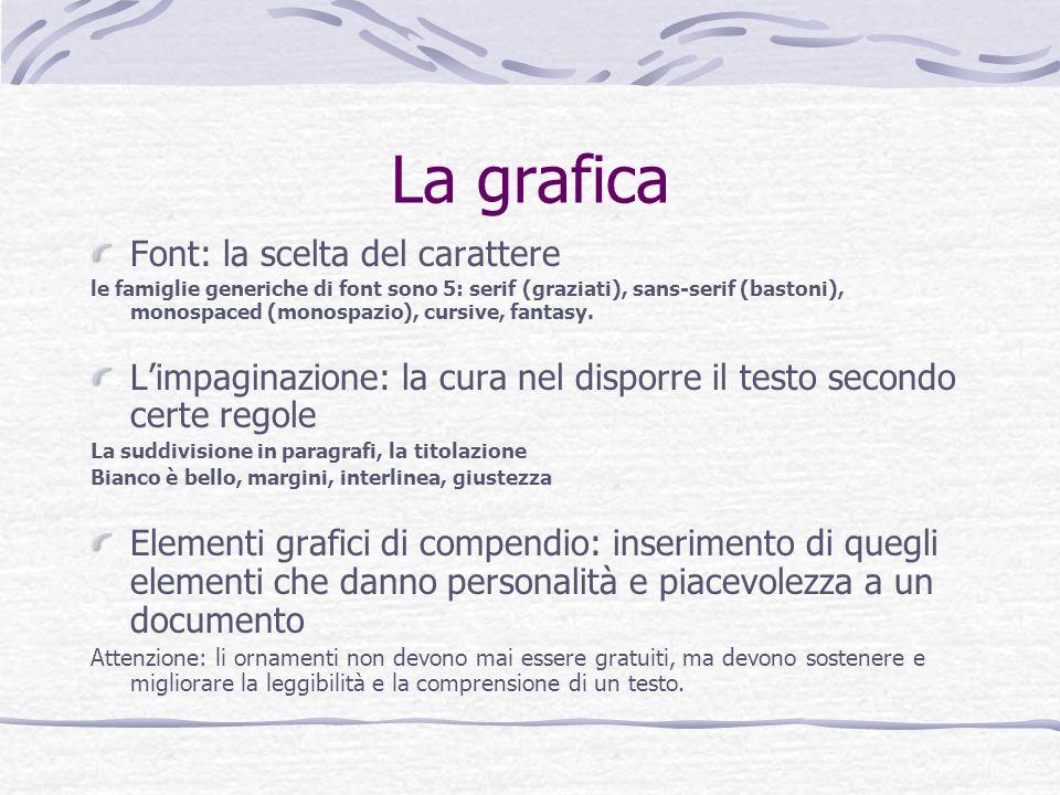 La grafica Font: la scelta del carattere le famiglie generiche di font sono 5: serif (graziati), sans-serif (bastoni), monospaced (monospazio), cursiv