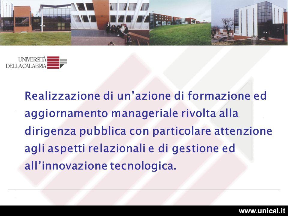 www.unical.it Realizzazione di unazione di formazione ed aggiornamento manageriale rivolta alla dirigenza pubblica con particolare attenzione agli aspetti relazionali e di gestione ed allinnovazione tecnologica.