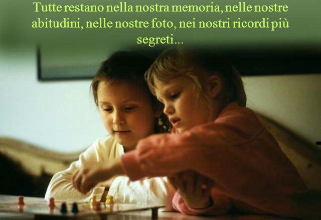 Tutte restano nella nostra memoria, nelle nostre abitudini, nelle nostre foto, nei nostri ricordi più segreti...
