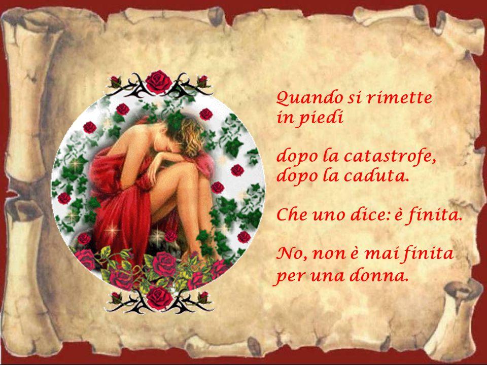 Una donna si rialza sempre, anche quando non ci crede, anche se non vuole.