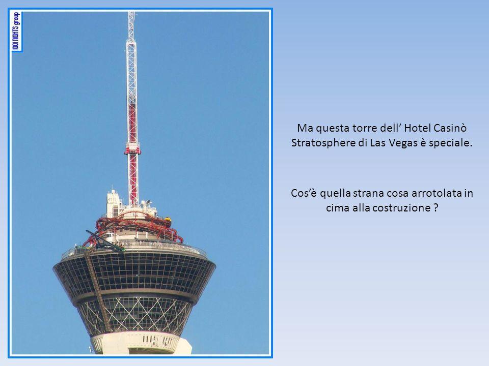 Cosè quella strana cosa arrotolata in cima alla costruzione ? Ma questa torre dell Hotel Casinò Stratosphere di Las Vegas è speciale.