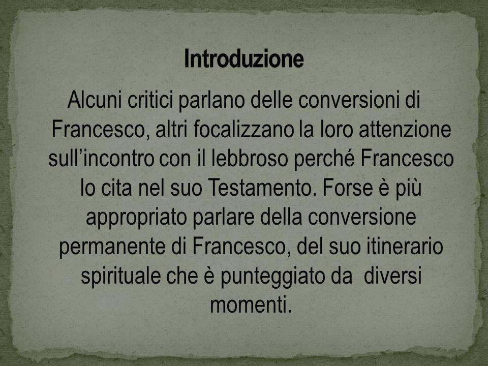 Alcuni critici parlano delle conversioni di Francesco, altri focalizzano la loro attenzione sullincontro con il lebbroso perché Francesco lo cita nel suo Testamento.