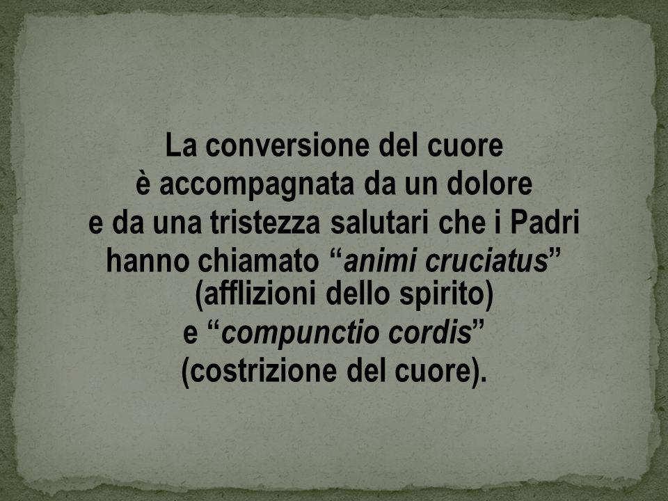 La conversione del cuore è accompagnata da un dolore e da una tristezza salutari che i Padri hanno chiamato animi cruciatus (afflizioni dello spirito) e compunctio cordis (costrizione del cuore).