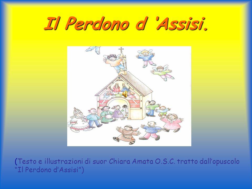 Il Perdono d Assisi. (Testo e illustrazioni di suor Chiara Amata O.S.C. tratto dallopuscolo Il Perdono dAssisi)