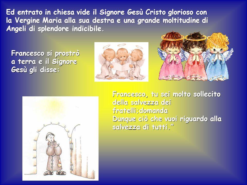 Ed entrato in chiesa vide il Signore Gesù Cristo glorioso con la Vergine Maria alla sua destra e una grande moltitudine di Angeli di splendore indicib