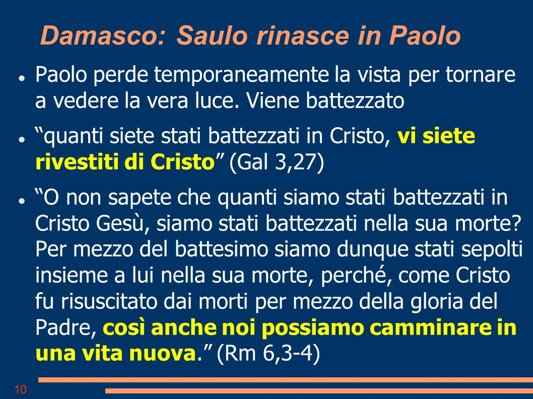 10 Damasco: Saulo rinasce in Paolo Paolo perde temporaneamente la vista per tornare a vedere la vera luce.