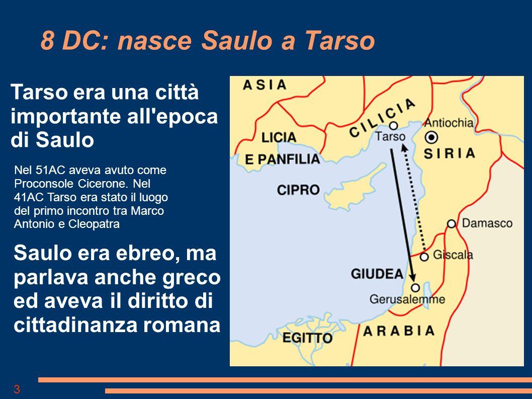 3 8 DC: nasce Saulo a Tarso Tarso era una città importante all epoca di Saulo Nel 51AC aveva avuto come Proconsole Cicerone.