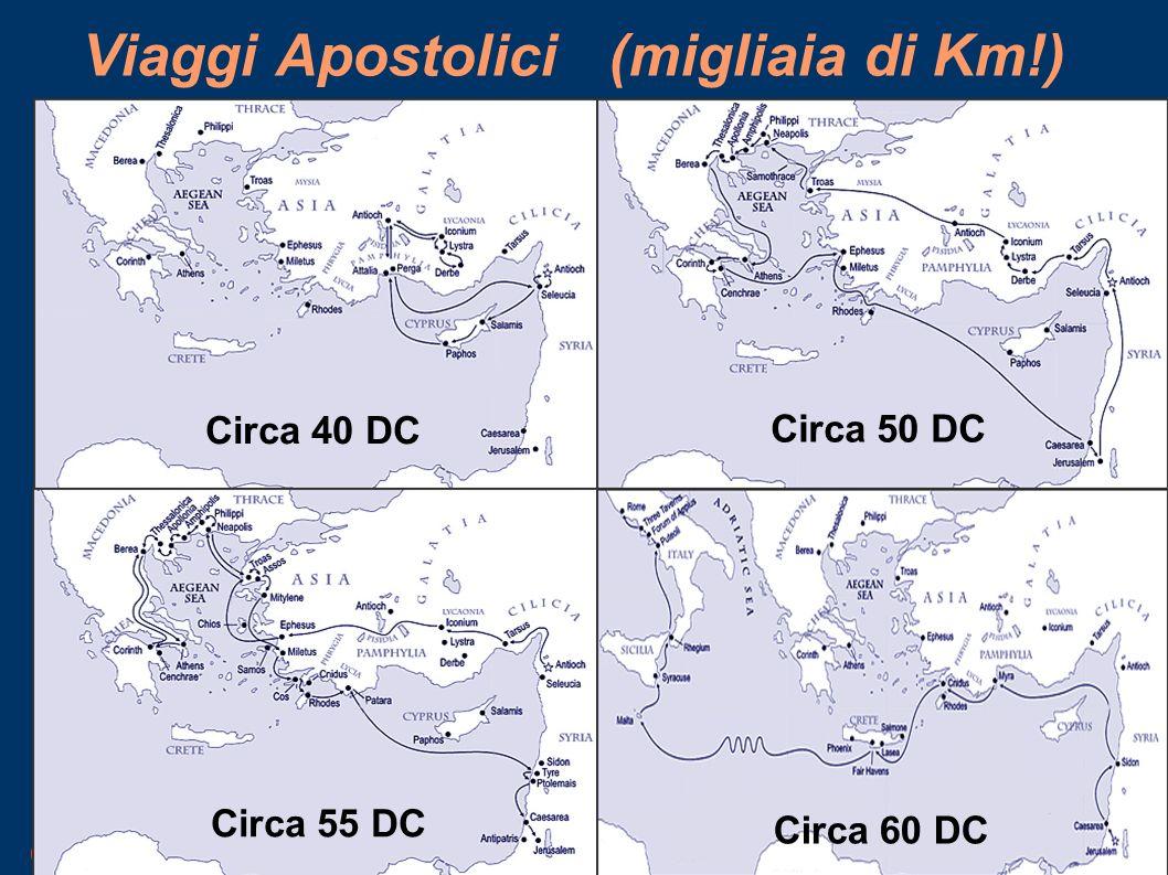 6 Viaggi Apostolici (migliaia di Km!) Circa 40 DC Circa 50 DC Circa 55 DC Circa 60 DC