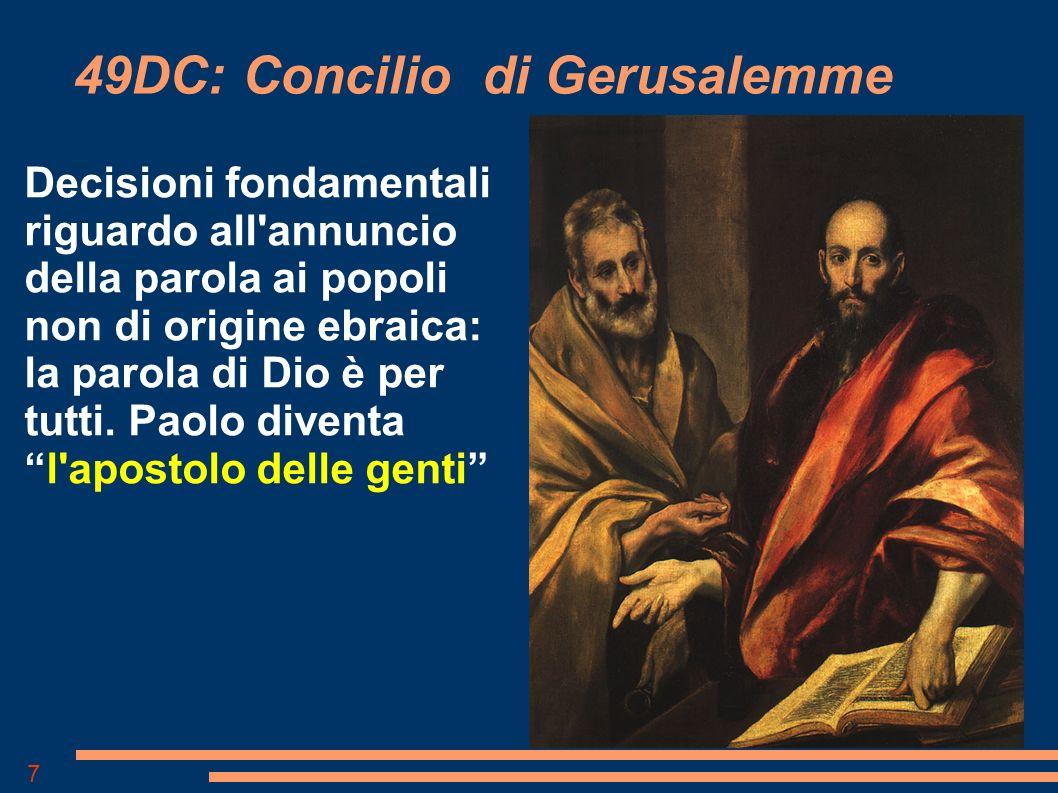 7 49DC: Concilio di Gerusalemme Decisioni fondamentali riguardo all annuncio della parola ai popoli non di origine ebraica: la parola di Dio è per tutti.