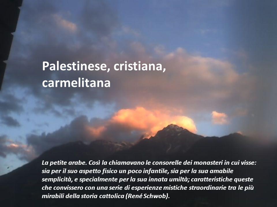Palestinese, cristiana, carmelitana La petite arabe. Così la chiamavano le consorelle dei monasteri in cui visse: sia per il suo aspetto fisico un poc
