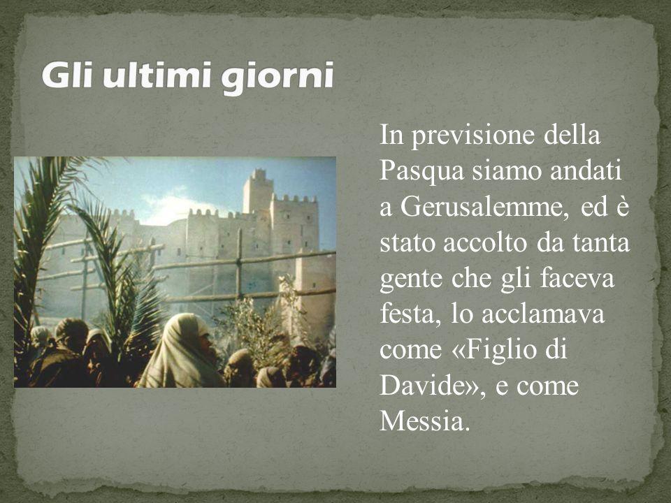 In previsione della Pasqua siamo andati a Gerusalemme, ed è stato accolto da tanta gente che gli faceva festa, lo acclamava come «Figlio di Davide», e