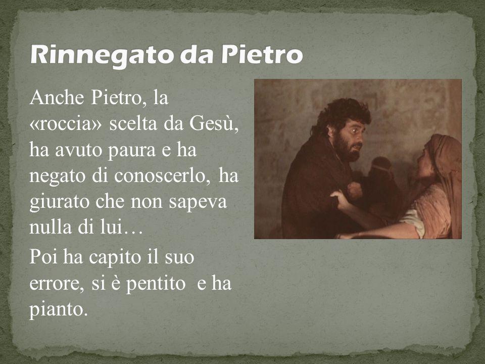 Anche Pietro, la «roccia» scelta da Gesù, ha avuto paura e ha negato di conoscerlo, ha giurato che non sapeva nulla di lui… Poi ha capito il suo error