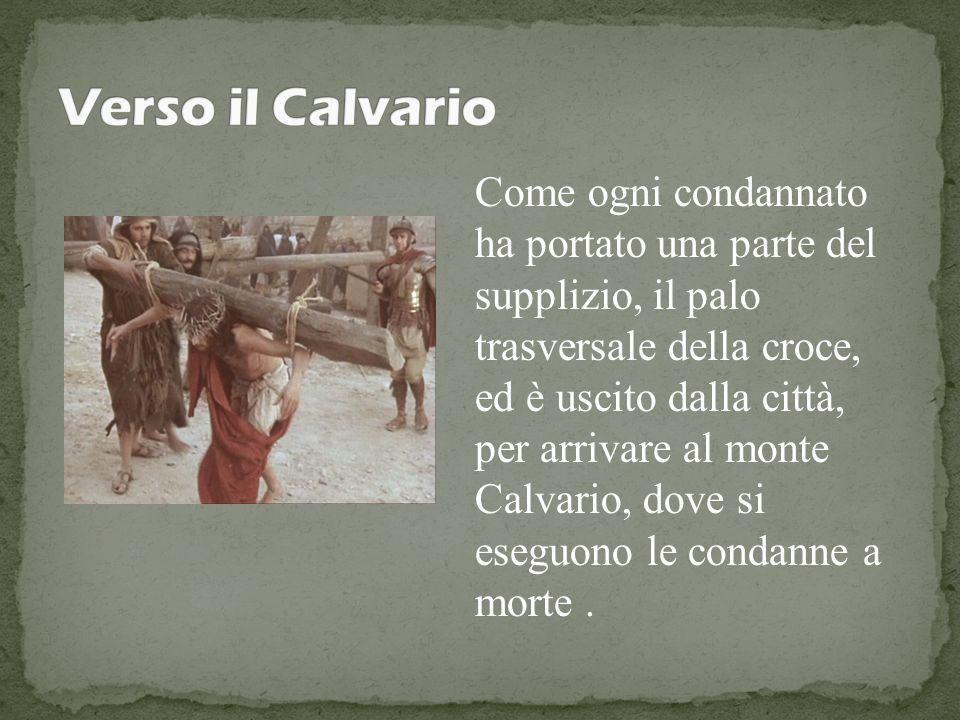 Come ogni condannato ha portato una parte del supplizio, il palo trasversale della croce, ed è uscito dalla città, per arrivare al monte Calvario, dov
