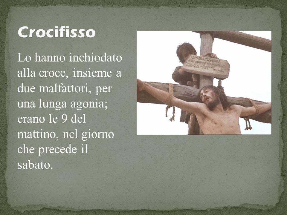 Lo hanno inchiodato alla croce, insieme a due malfattori, per una lunga agonia; erano le 9 del mattino, nel giorno che precede il sabato.
