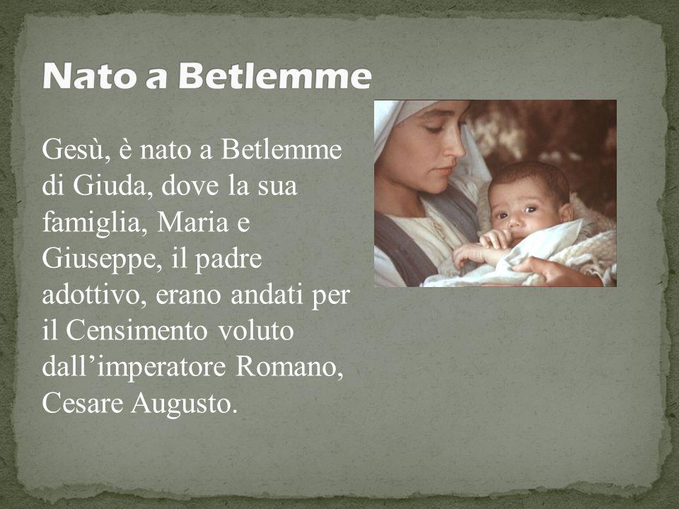 Gesù, è nato a Betlemme di Giuda, dove la sua famiglia, Maria e Giuseppe, il padre adottivo, erano andati per il Censimento voluto dallimperatore Roma